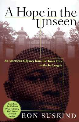 Hope in the Unseen : An American Odyssey from the Inner City to the Ivy League, RON SUSKIND