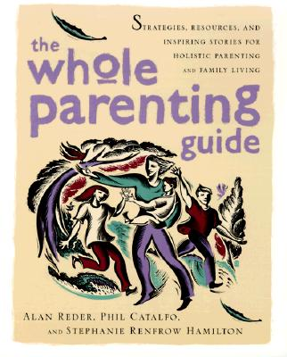 Image for The Whole Parenting Guide: Strategies, Resources and Inspiring Stories for Holistic Parenting and Family Living
