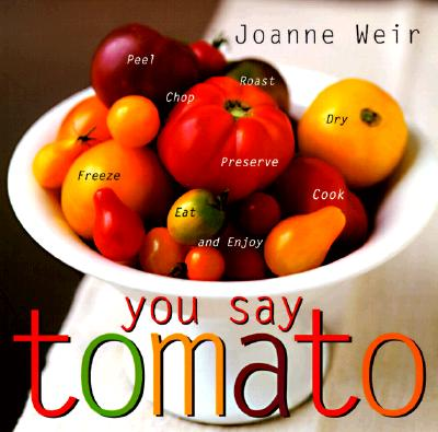 Image for You Say Tomato: Peel, Chop, Roast, Dry, Freeze, Preserve, and Enjoy