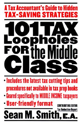 Image for 101 Tax Loopholes for the Middle Class : A Tax Accountant's Guide to Hidden Tax-Saving Strategies