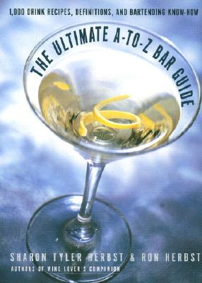 Image for Ultimate A-to-Z Bar Guide: 1,000 Drink Recipes, Definitions, and Bartending Know-How