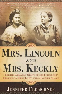 Image for Mrs. Lincoln and Mrs. Keckly: The Remarkable Story of the Friendship Between a First Lady and a Former Slave