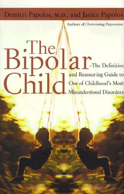 Image for The Bipolar Child: The Definitive and Reassuring Guide to Childhood's Most Misunderstood Disorder