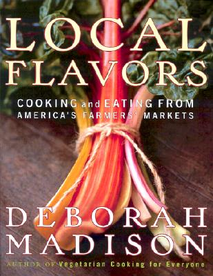 Image for Local Flavors: Cooking and Eating from America's Farmers' Markets