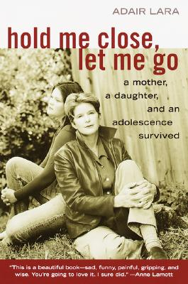 Image for HOLD ME CLOSE  LET ME GO : A MOTHER  A D