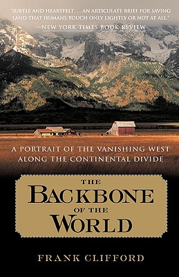 Image for The Backbone of the World: A Portrait of the Vanishing West Along the Continental Divide