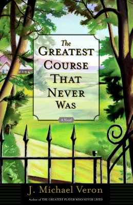The Greatest Course That Never Was: A Novel, Veron, J. Michael