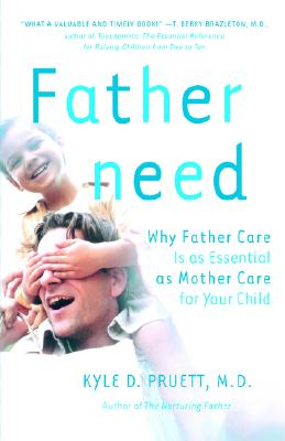 Fatherneed: Why Father Care Is As Essential As Mother Care for Your Child, Pruett, Kyle D.;Pruett, Kyle