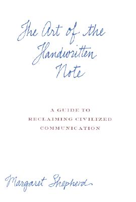 The Art of the Handwritten Note: A Guide to Reclaiming Civilized Communication, Shepherd, Margaret