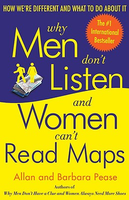 Why Men Don't Listen and Women Can't Read Maps: How We're Different and What to Do About It, Allan Pease, Barbara Pease