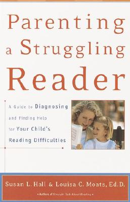 Parenting a Struggling Reader: A Guide to Diagnosing and Finding Help for Your Child's Reading Difficulties, Hall, Susan; Moats, Louisa