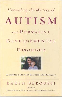 Image for Unraveling the Mystery of Autism and Pervasive Developmental Disorder: A Mother's Story of Research & Recovery