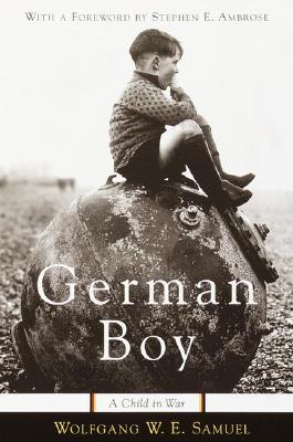 "German Boy: a Child in War, ""Samuel, Wolfgang W. E."""