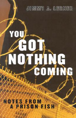 Image for You Got Nothing Coming: Notes From a Prison Fish