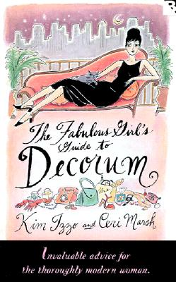 The Fabulous Girl's Guide to Decorum, Kim Izzo, Ceri Marsh