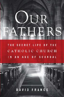 Image for Our Fathers: The Secret Life of the Catholic Church in an Age of Scandal