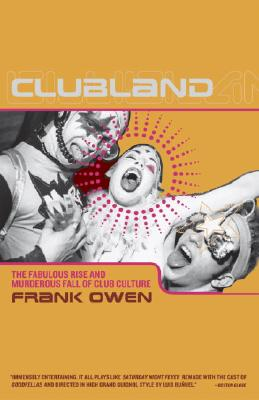 Clubland: The Fabulous Rise and Murderous Fall of Club Culture, Owen, Frank