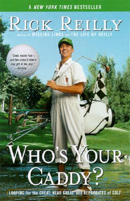 Who's Your Caddy?: Looping for the Great, Near Great, and Reprobates of Golf, Reilly, Rick
