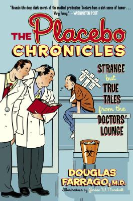 PLACEBO CHRONICLES  -  STRANGE BUT TRUE TALES FROM DOCTOR'S LOUNGE, FARRAGO, DOUGLAS
