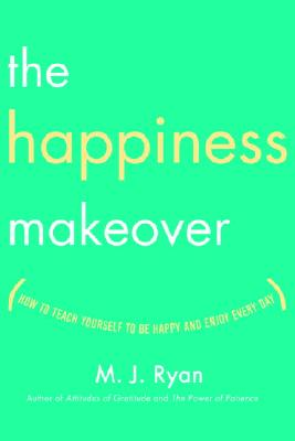 Image for The Happiness Makeover: How To Teach Yourself to Be Happy and Enjoy Every Day