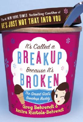 Image for It's Called a Breakup Because It's Broken: The Smart Girl's Break-Up Buddy