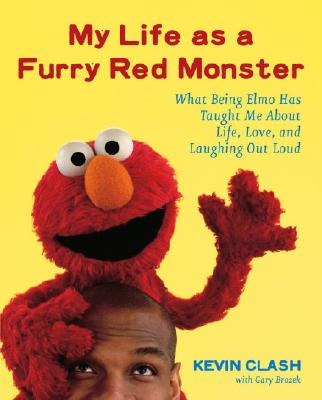 Image for My Life as a Furry Red Monster: What Being Elmo Has Taught Me About Life, Love and Laughing Out Loud