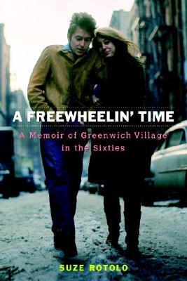 A Freewheelin' Time: A Memoir of Greenwich Village in the Sixties, Suze Rotolo
