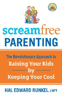Screamfree Parenting, 10th Anniversary Revised Edition: How to Raise Amazing Adults by Learning to Pause More and React Less, Runkel LMFT, Hal