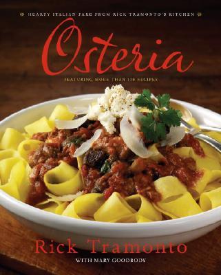 Osteria: Hearty Italian Fare from Rick Tramonto's Kitchen, Tramonto, Rick; Goodbody, Mary