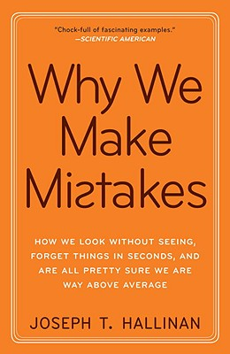 Image for Why We Make Mistakes  How We Look Without Seeing, Forget Things in Seconds, and Are All Pretty Sure We Are Way Above Average