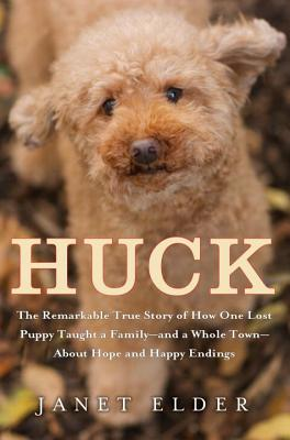 Image for Huck: The Remarkable True Story of How One Lost Puppy Taught a Family--and a Whole Town--about Hope and Happy Endings
