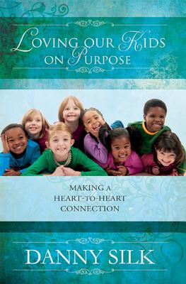 Image for Loving Our Kids On Purpose  Making A Heart-To-Heart Connection