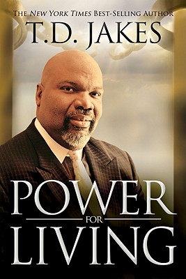 Power for Living, T. D. Jakes