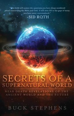 Image for Secrets of a Supernatural World: Near-Death Revelations of the Ancient World and the Future