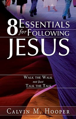 Image for 8 Essentials for Following Jesus: How to Walk the Walk not just Talk the Talk
