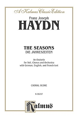 Image for The Seasons (Die Jahreszeiten): SATB with STB Soli (Orch.) (German, English, French Language Edition) (Kalmus Edition) (German Edition)