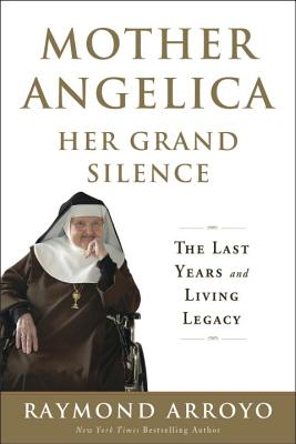 Image for MOTHER ANGELICA: HER GRAND SILENCE THE LAST YEARS AND LIVING LEGACY