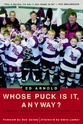 Image for Whose Puck Is It, Anyway?: A Season with a Minor Novice Hockey Team