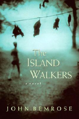 The Island Walkers: A Novel, Bemrose, John