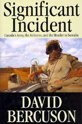 Image for Significant Incident: Canada's Army, the Airborne, and the Murder in Somalia