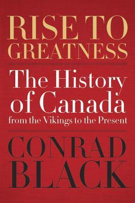Image for Rise to Greatness: The History of Canada From the Vikings to the Present