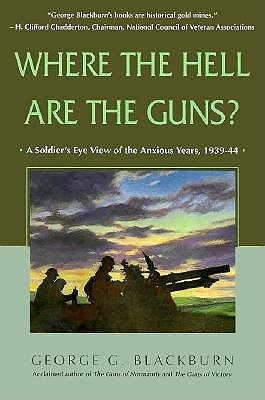 Image for Where the Hell Are the Guns?: A Soldier's View of the Anxious Years, 1939-44