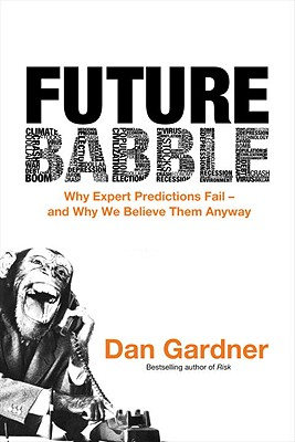 Image for Future Babble: Why Expert Predictions Fail - and Why We Believe Them Anyway
