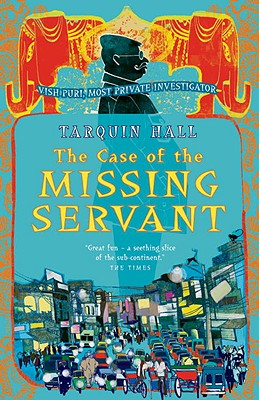 The Case of the Missing Servant  Vish Puri, Most Private Investigator, Hall, Tarquin