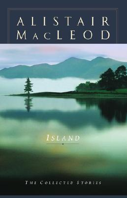 Image for Island: The Collected Short Stories Of Alistair Macleod