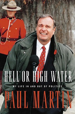 Image for Hell Or High Water: My Life In And Out Of Politics (Paul Martin)