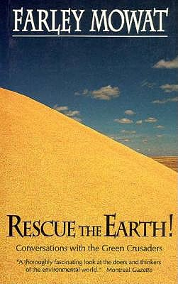 Rescue the Earth! : Conversations with the Green Crusaders, Mowat, Farley