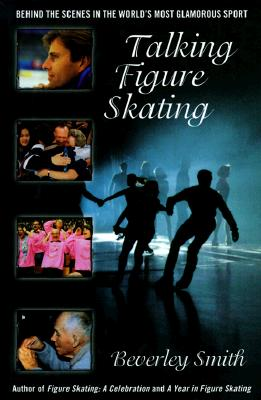 Image for Talking Figure Skating: Behind the Scenes in the World's Most Glamorous Sport