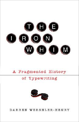 Image for The Iron Whim: A Fragmented History of Typewriting