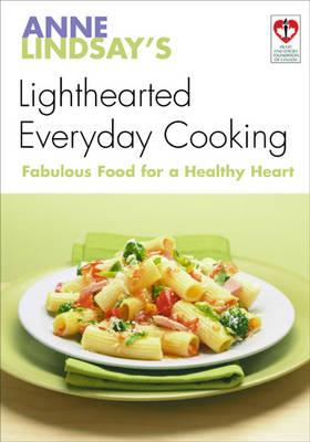Image for Anne Lindsay's Lighthearted Everyday Cooking: Fabulous Recipes for a Healthy Heart